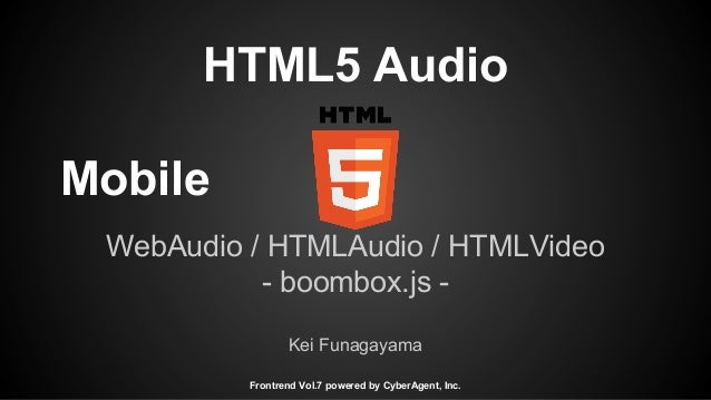 HTML5 Audio Mobile WebAudio / HTMLAudio / HTMLVideo - boombox.js - Kei Funagayama Frontrend Vol.7 powered by CyberAgent, I...