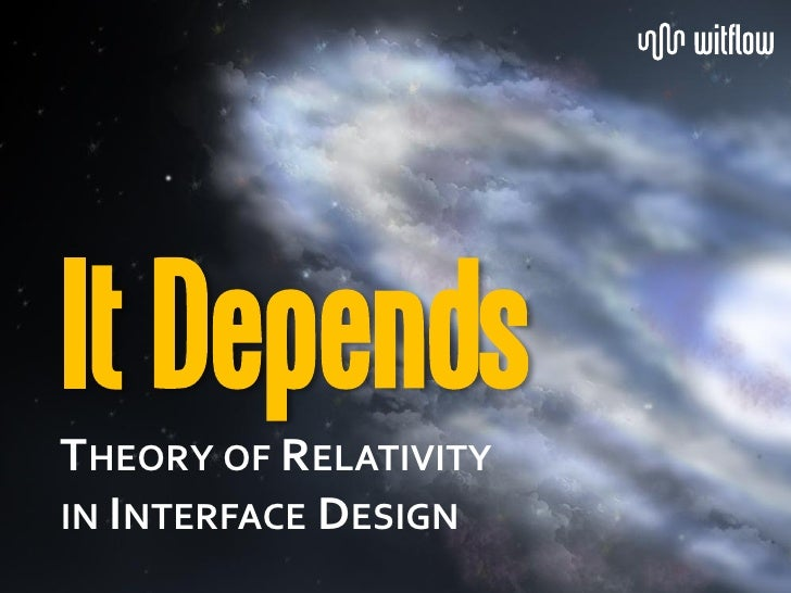 It DependsTHEORY OF RELATIVITYIN INTERFACE DESIGN                       1