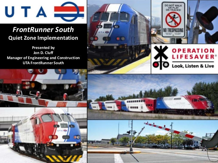 FrontRunner SouthQuiet Zone Implementation             Presented by              Jon D. CluffManager of Engineering and Co...