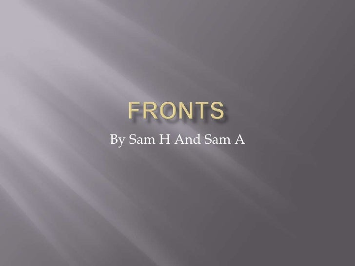 Fronts<br />By Sam H And Sam A<br />
