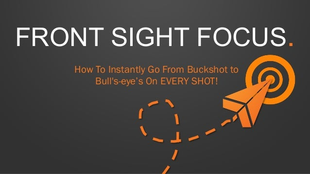 FRONT SIGHT FOCUS. How To Instantly Go From Buckshot to Bull's-eye's On EVERY SHOT!
