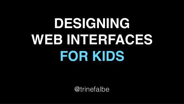 DESIGNING WEB INTERFACES FOR KIDS @trinefalbe
