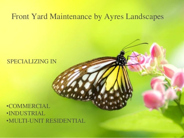Front Yard Maintenance by Ayres Landscapes •COMMERCIAL •INDUSTRIAL •MULTI-UNIT RESIDENTIAL SPECIALIZING IN