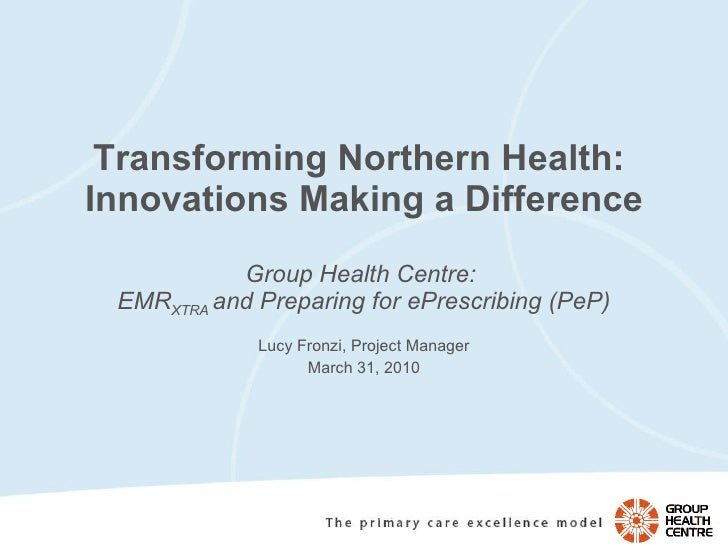 Transforming Northern Health:  Innovations Making a Difference Group Health Centre:  EMR XTRA  and Preparing for ePrescrib...
