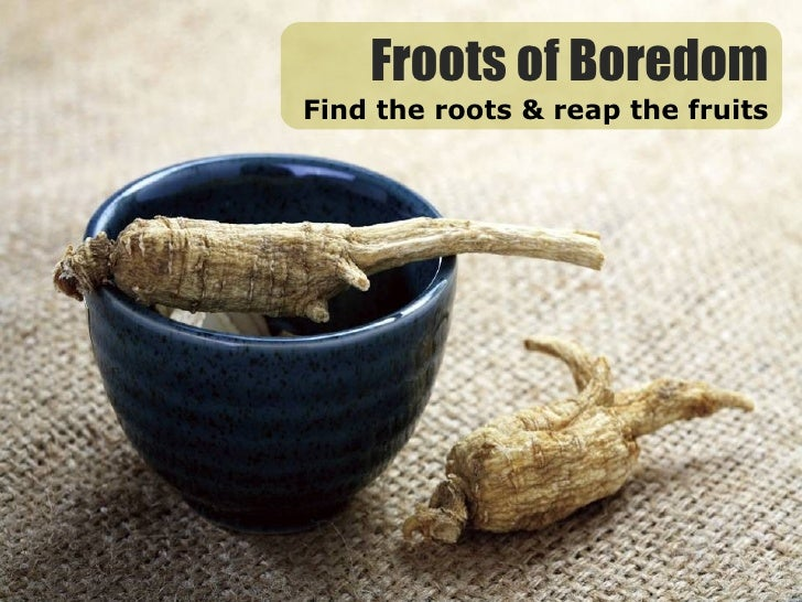Froots of Boredom Find the roots & reap the fruits