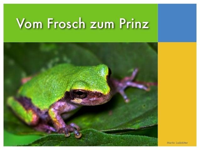 Vom Frosch zum Prinz Martin Ladstätter