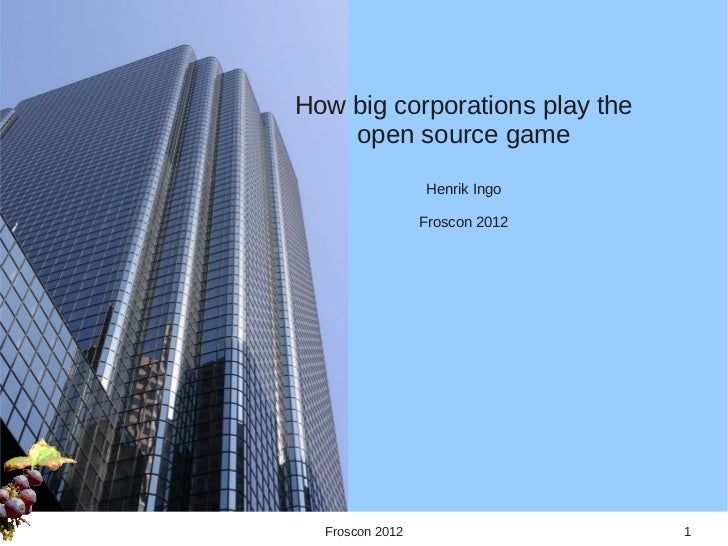 How big corporations play the    open source game                 Henrik Ingo                 Froscon 2012  Froscon 2012  ...