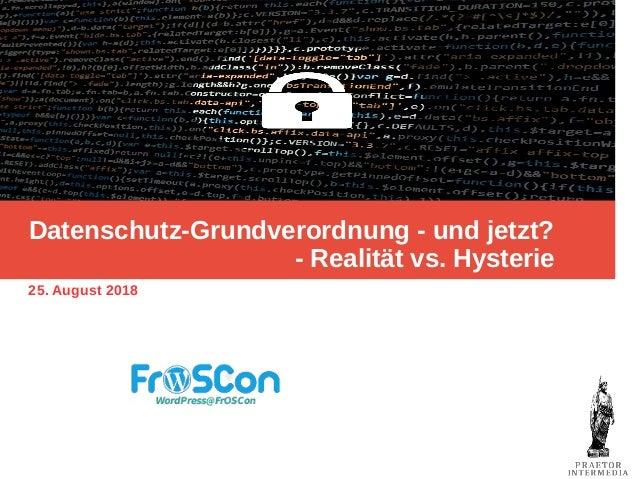 Datenschutz-Grundverordnung - und jetzt? - Realität vs. Hysterie 25. August 2018