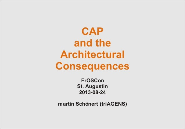 © 2013 triAGENS GmbH | 2013-08-24 1 CAP and the Architectural Consequences FrOSCon St. Augustin 2013-08-24 martin Schönert...