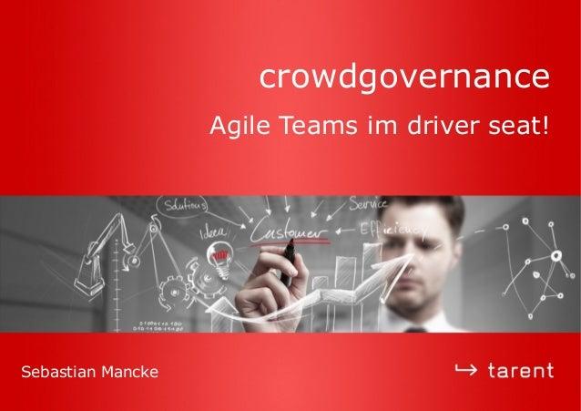 crowdgovernance Agile Teams im driver seat! Sebastian Mancke