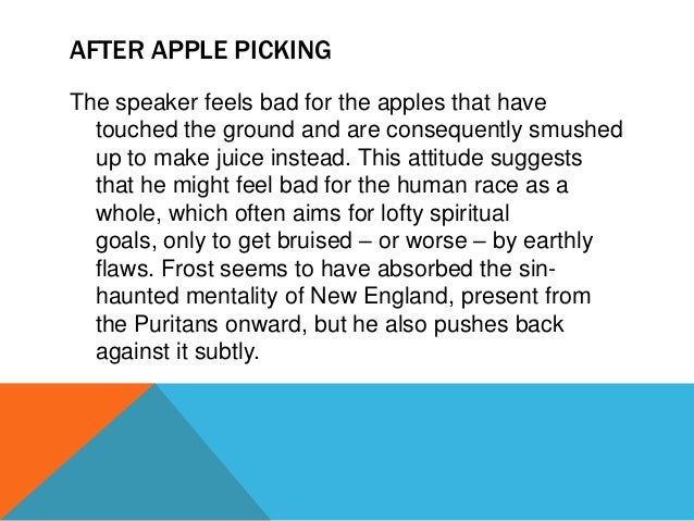 "apple picking by robert frost theme analysis The poem after apple picking by robert frost tells the story in a day of someone picking apples on closer analysis frost, robert ""after apple-picking."