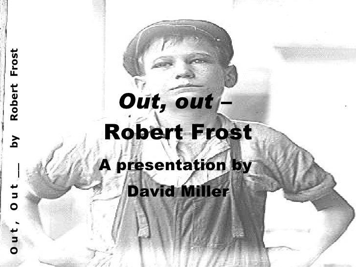 out out robert frost commentary Out, out by robert frost the buzzsaw snarled and rattled in the yard and made dust and dropped stovelength sticks of wood sweetscented stuff when the breeze drew.