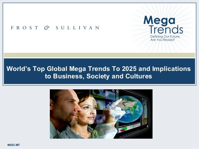1M82C-MTM82C-MT World's Top Global Mega Trends To 2025 and Implications to Business, Society and Cultures