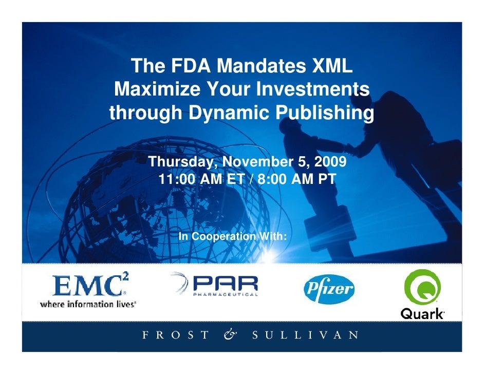 The FDA Mandates XML  Maximize Your Investments through Dynamic Publishing     Thursday, November 5, 2009     11:00 AM ET ...