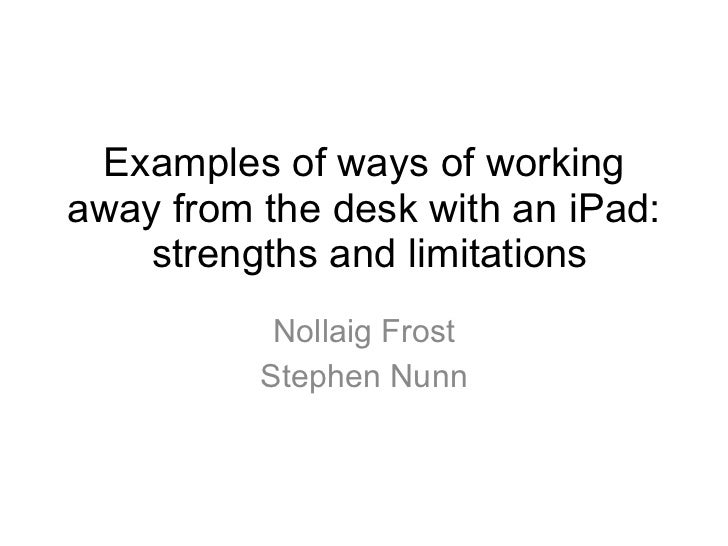 Examples of ways of working away from the desk with an iPad:  strengths and limitations Nollaig Frost Stephen Nunn