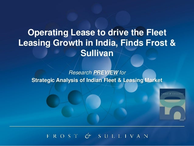 Operating Lease to drive the Fleet Leasing Growth in India, Finds Frost & Sullivan Research PREVIEW for Strategic Analysis...