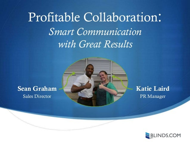 Profitable Collaboration: Smart Communication with Great Results Sean Graham Sales Director Katie Laird PR Manager