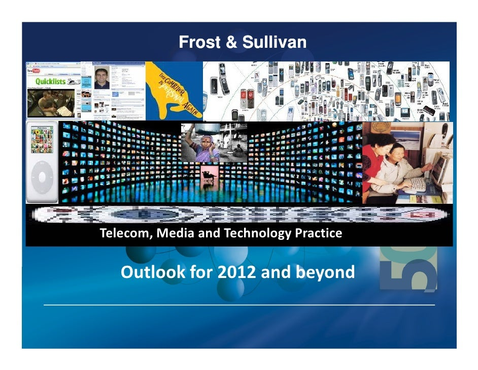 Frost & Sullivan   TMT Practice – Strategy and Business PlanTelecom, Media and Technology Practice   Outlook for 2012 and ...