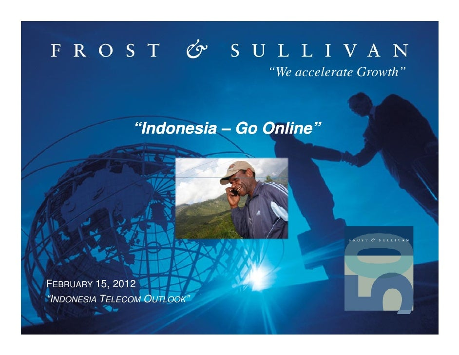 """""""We accelerate Growth""""                """"Indonesia – Go Online""""FEBRUARY 15, 2012""""INDONESIA TELECOM OUTLOOK"""""""
