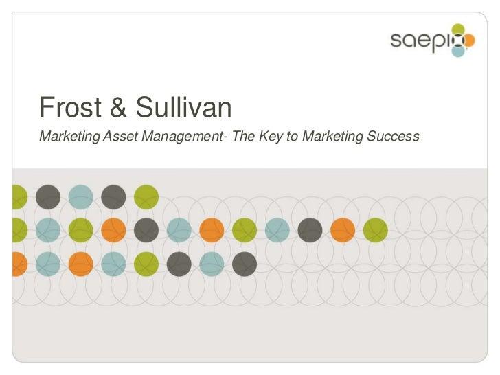 Frost & SullivanMarketing Asset Management- The Key to Marketing Success