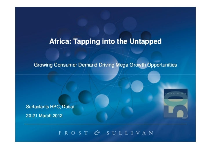 Africa: Tapping into the Untapped   Growing Consumer Demand Driving Mega Growth OpportunitiesSurfactants HPC, Dubai20-21 M...