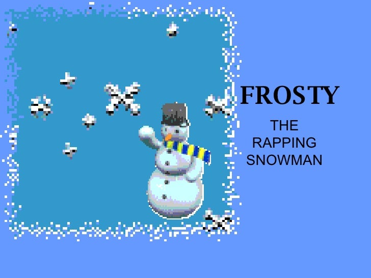 FROSTY THE RAPPING SNOWMAN