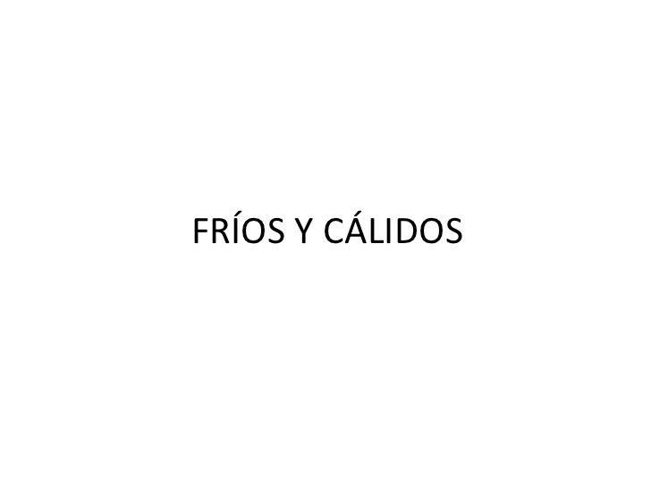 FRÍOS Y CÁLIDOS<br />