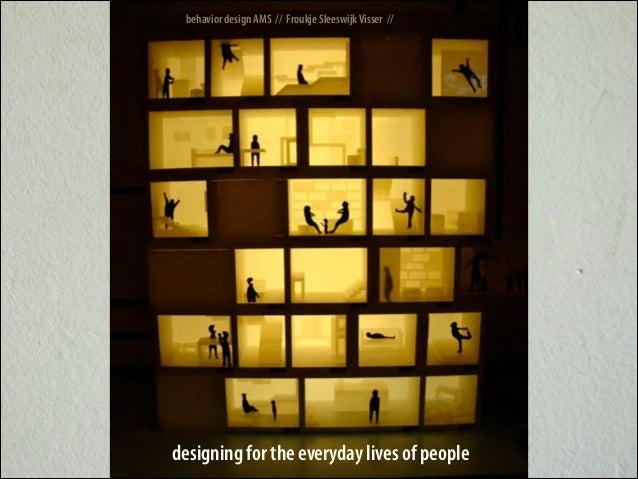 behavior design AMS // Froukje Sleeswijk Visser //  designing for the everyday lives of people