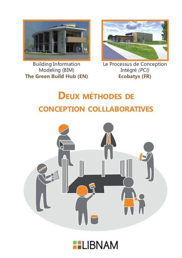 Deux méthodes de conception colllaboratives Le Processus de Conception Intégré (PCI) Ecobatys (FR) Building Information Mo...