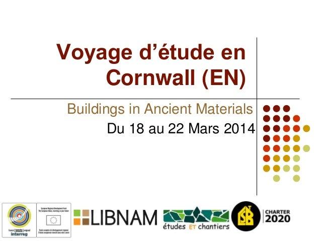 Voyage d'étude en Cornwall (EN) Du 18 au 22 Mars 2014 Buildings in Ancient Materials