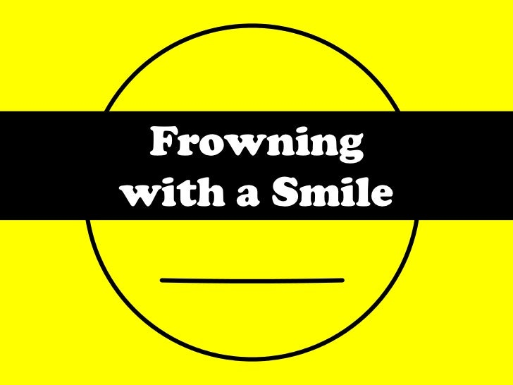Frowning <br />with a Smile<br />
