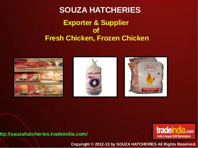 SOUZA HATCHERIES Copyright © 2012-13 by SOUZA HATCHERIES All Rights Reserved. Exporter & Supplier of Fresh Chicken, Frozen...