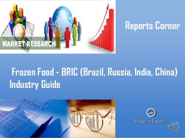 Reports Corner  Frozen Food - BRIC (Brazil, Russia, India, China) Industry Guide RC