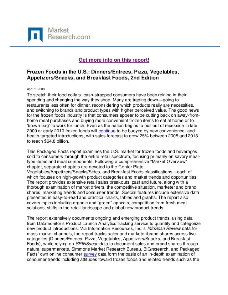 Get more info on this report!Frozen Foods in the U.S.: Dinners/Entrees, Pizza, Vegetables,Appetizers/Snacks, and Breakfast...