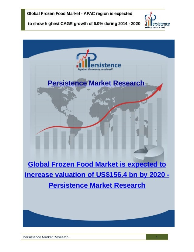 Global Frozen Food Market - APAC region is expected to show highest CAGR growth of 6.0% during 2014 - 2020 Persistence Mar...
