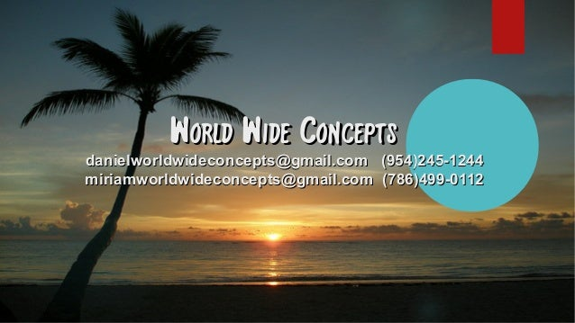 World Wide ConceptsWorld Wide Concepts danielworldwideconcepts@gmail.comdanielworldwideconcepts@gmail.com (954)245-1244(95...