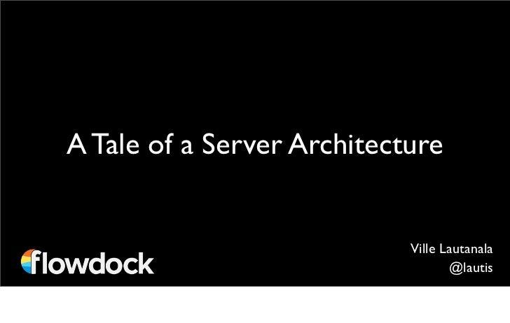 A Tale of a Server Architecture                            Ville Lautanala                                   @lautis