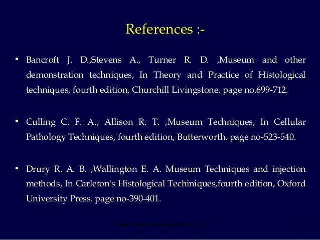 2 References :- • Bancroft J. D.,Stevens A., Turner R. D. ,Museum and other demonstration techniques, In Theory and Practi...