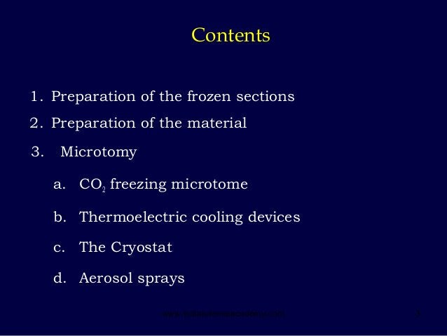 3 Contents 3. Microtomy a. CO2 freezing microtome b. Thermoelectric cooling devices c. The Cryostat d. Aerosol sprays 1. P...