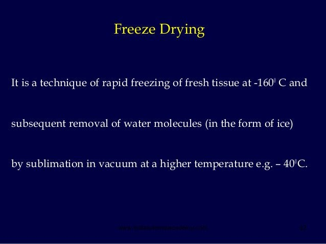 32 It is a technique of rapid freezing of fresh tissue at -1600 C and subsequent removal of water molecules (in the form o...