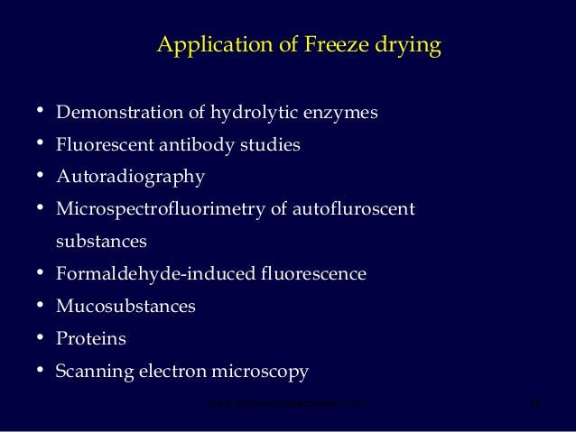 38 Application of Freeze drying • Demonstration of hydrolytic enzymes • Fluorescent antibody studies • Autoradiography • M...