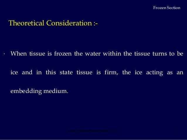 7 ∙ When tissue is frozen the water within the tissue turns to be ice and in this state tissue is firm, the ice acting as ...