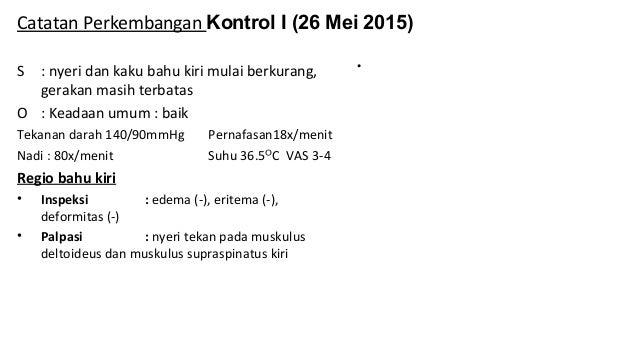 Catatan Perkembangan Kontrol III (15 Juni 2015) S : nyeri dan kaku bahu kiri berkurang, lingkup gerak sendi mulai bertamba...