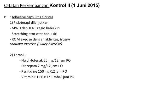 18 Mei 2015 (kontrol poli saraf) S : nyeri bahu kiri sejak ± 1 bulan y.l,disertai rasa kaku dan kemeng O :GCS E4M6V5 TD 15...