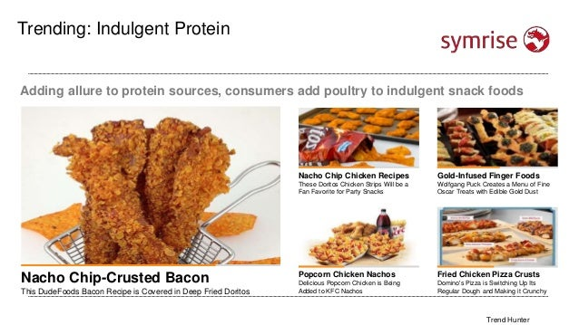 Lifestyle Trending: Indulgent Protein Adding allure to protein sources, consumers add poultry to indulgent snack foods Nac...