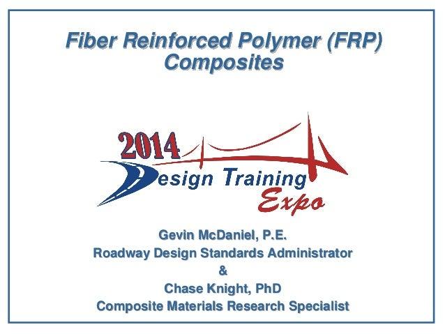 Fiber Reinforced Polymer (FRP) Composites Gevin McDaniel, P.E. Roadway Design Standards Administrator & Chase Knight, PhD ...