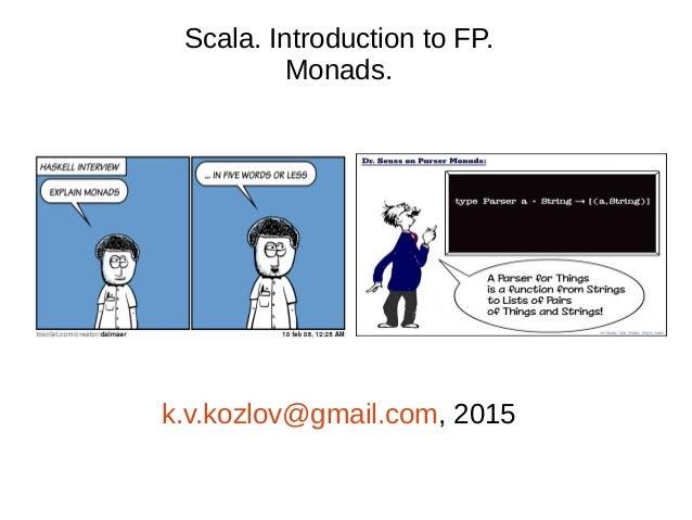 Scala. Introduction to FP. Monads. k.v.kozlov@gmail.com, 2015