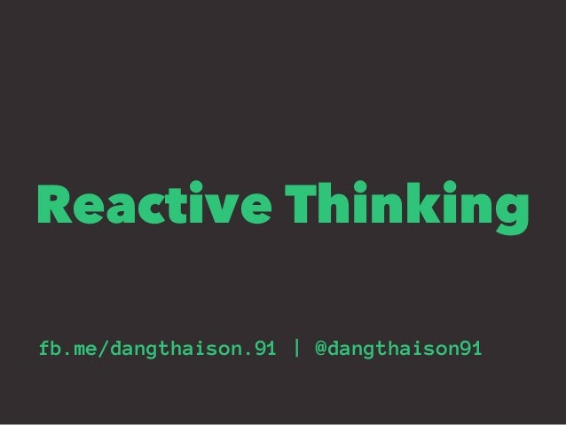 Reactive Thinking fb.me/dangthaison.91   @dangthaison91
