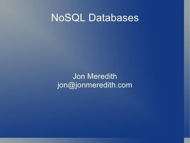 NoSQL Databases Jon Meredith [email_address]