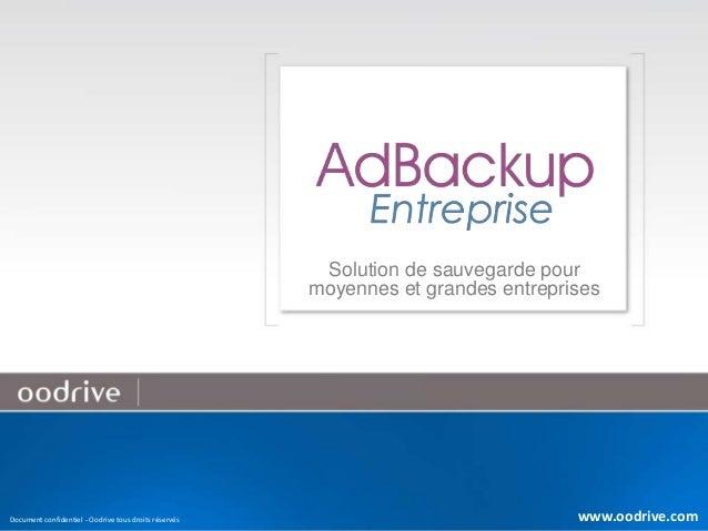 1 LA SOLUTION ADBACKUP ENTREPRISE >>> Solution de sauvegarde pour moyennes et grandes entreprises Document confidentiel - ...
